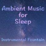 眠りのためのアンビエントミュージック Ambient Music for Sleep Instrumental Fountain